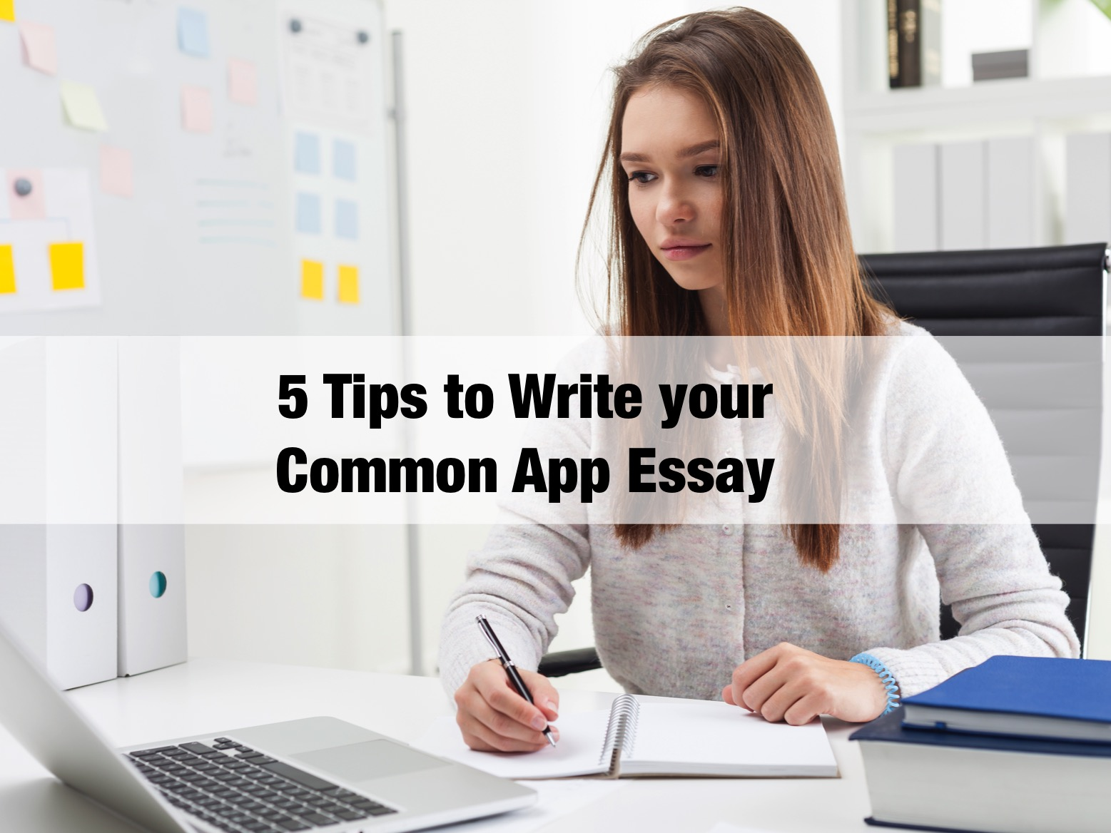 application college essay tip Parents and students often ask us for our most valuable common application essay tips, so our savvy team of advisors compiled a list of simple, effective tricks to use as guidelines while you navigate the tricky waters of college essay writing.