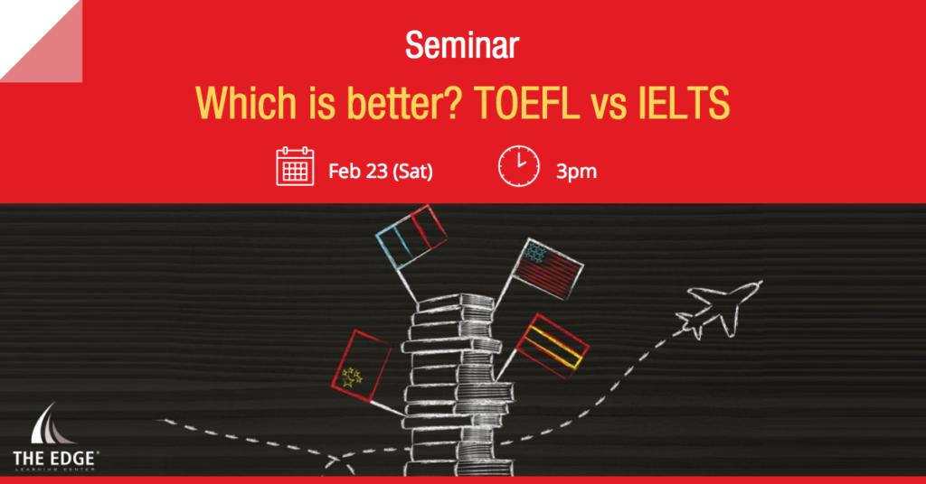Seminar: Which is better? TOEFL vs IELTS