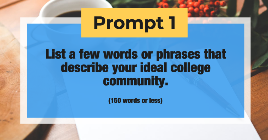 Prompt 1: List a few words or phrases that describe your ideal college community. (150 words or less)