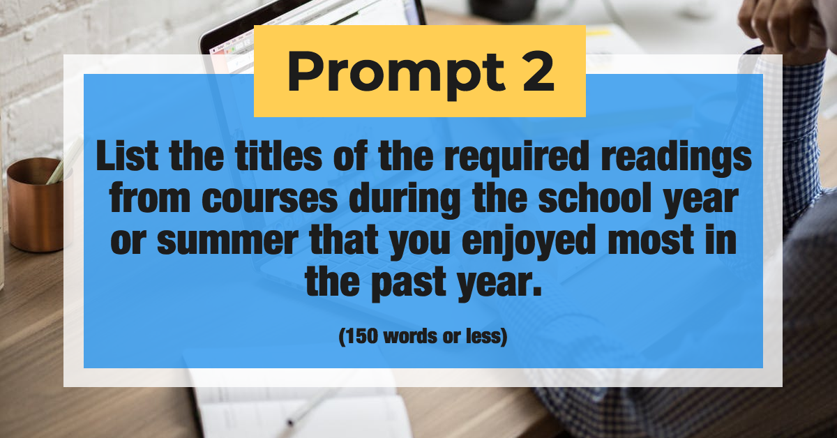 Prompt 2: List the titles of the required readings from courses during the school year or summer that you enjoyed most in the past year. (150 words or less)