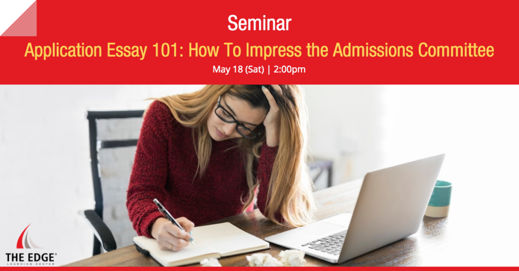 Application Essay 101: How To Impress the Admissions Committee
